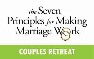 The Seven Principles of Making Marriage Work Retreat – March 2020